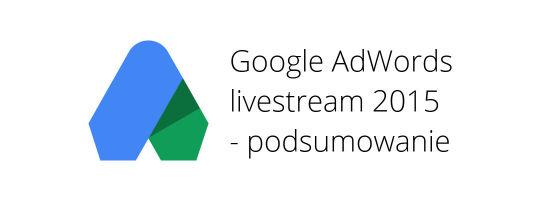 adwords livestream podsumowanie