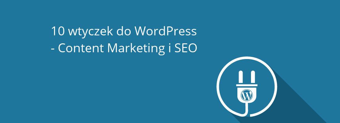 10 przydatnych wtyczek content marketingowych do WordPressa
