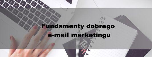 Fundamenty dobrego e-mail marketingu